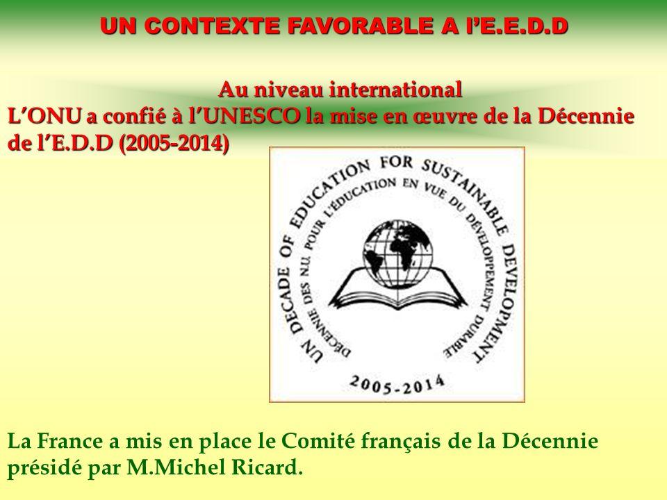 UN CONTEXTE FAVORABLE A lE.E.D.D Au niveau international Au niveau international LONU a confié à lUNESCO la mise en œuvre de la Décennie de lE.D.D (20