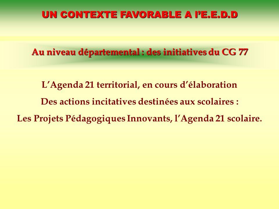 UN CONTEXTE FAVORABLE A lE.E.D.D Au niveau départemental : des initiatives du CG 77 LAgenda 21 territorial, en cours délaboration Des actions incitati