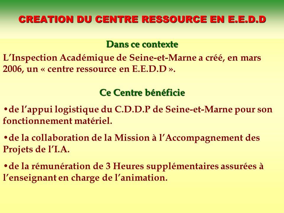 CREATION DU CENTRE RESSOURCE EN E.E.D.D Dans ce contexte LInspection Académique de Seine-et-Marne a créé, en mars 2006, un « centre ressource en E.E.D