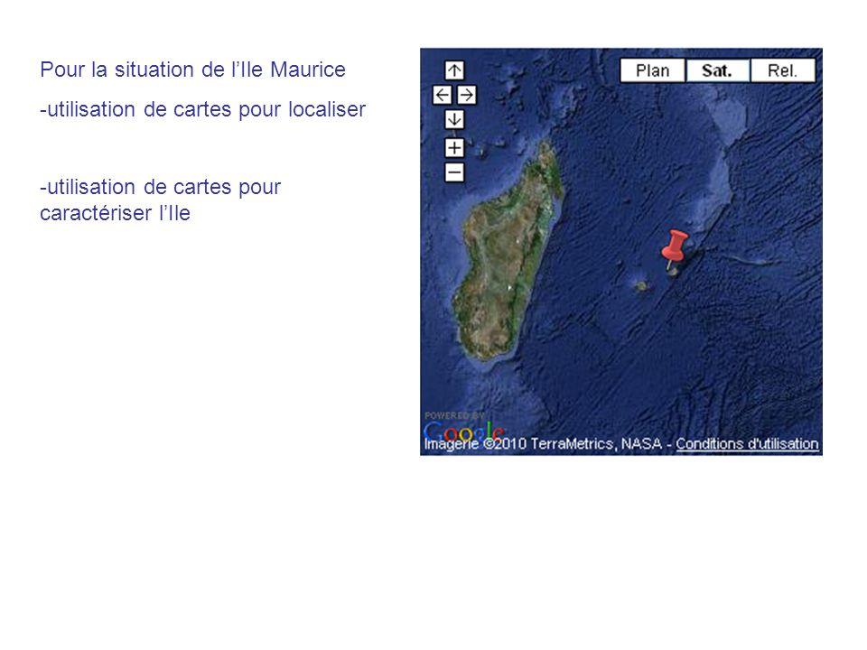 Pour la situation de lIle Maurice -utilisation de cartes pour localiser -utilisation de cartes pour caractériser lIle