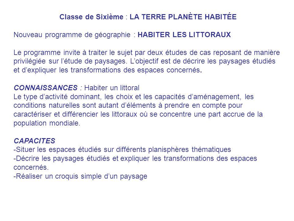 Classe de Sixième : LA TERRE PLANÈTE HABITÉE Nouveau programme de géographie : HABITER LES LITTORAUX Le programme invite à traiter le sujet par deux é