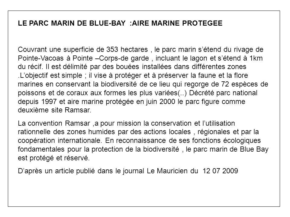 LE PARC MARIN DE BLUE-BAY :AIRE MARINE PROTEGEE Couvrant une superficie de 353 hectares, le parc marin sétend du rivage de Pointe-Vacoas à Pointe –Cor