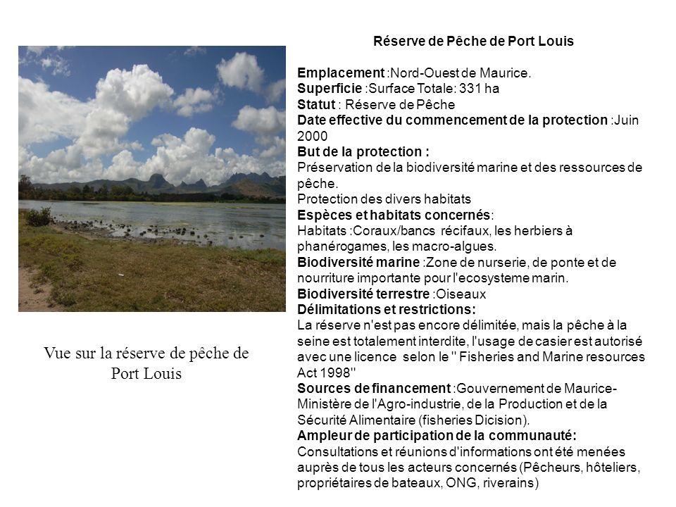 Réserve de Pêche de Port Louis Emplacement :Nord-Ouest de Maurice. Superficie :Surface Totale: 331 ha Statut : Réserve de Pêche Date effective du comm