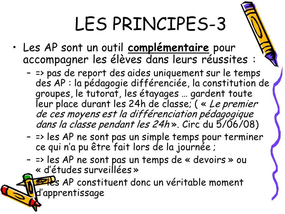 LES PRINCIPES-3 Les AP sont un outil complémentaire pour accompagner les élèves dans leurs réussites : –=> pas de report des aides uniquement sur le t
