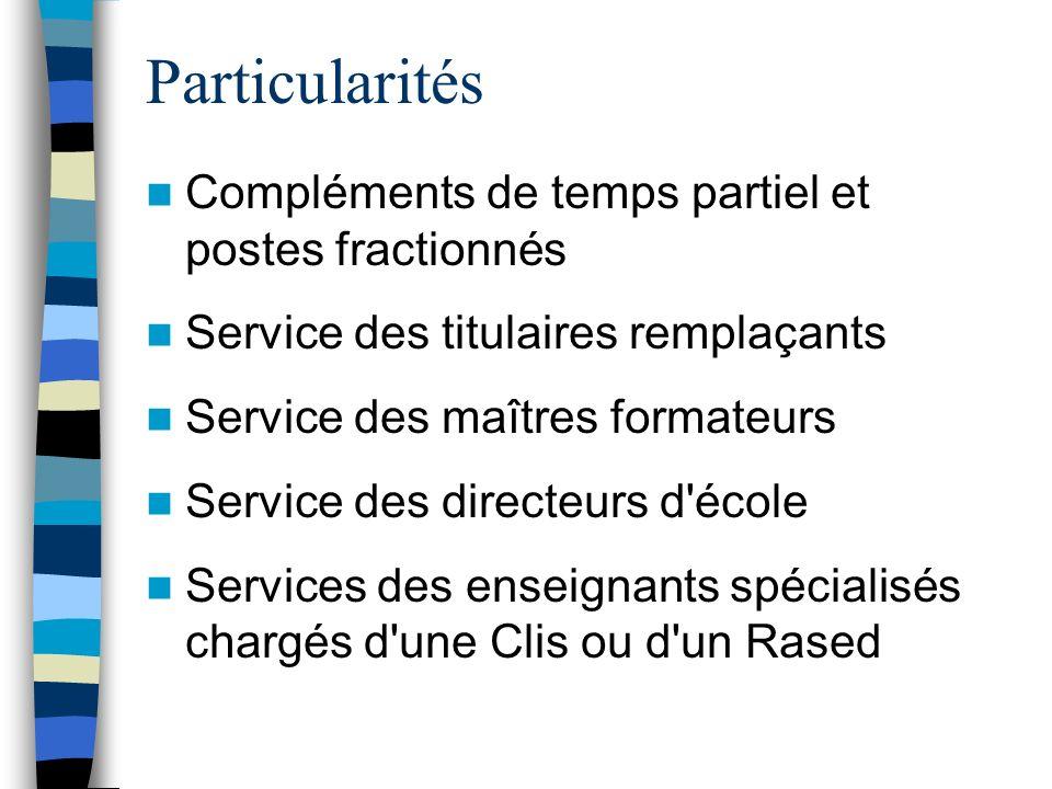 Particularités Compléments de temps partiel et postes fractionnés Service des titulaires remplaçants Service des maîtres formateurs Service des direct