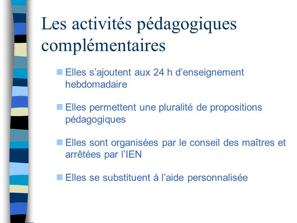 Les activités pédagogiques complémentaires Elles sajoutent aux 24 h denseignement hebdomadaire Elles permettent une pluralité de propositions pédagogi