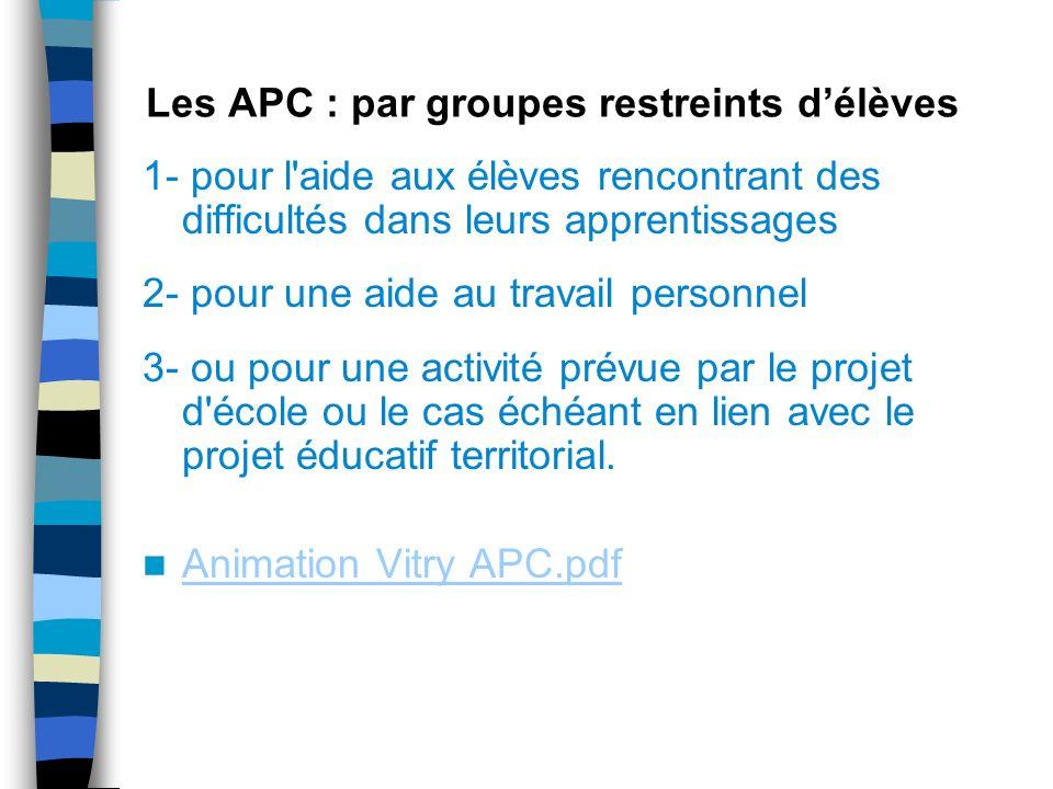 Les APC : par groupes restreints délèves 1- pour l'aide aux élèves rencontrant des difficultés dans leurs apprentissages 2- pour une aide au travail p