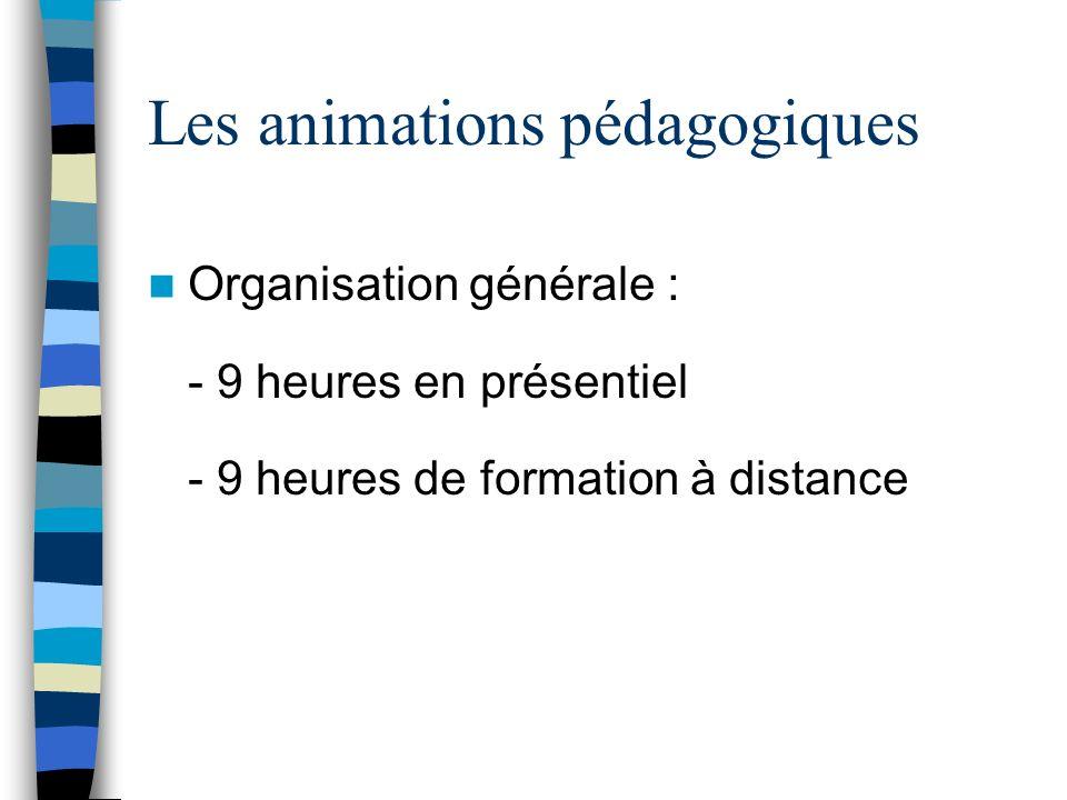 Les animations pédagogiques Organisation générale : - 9 heures en présentiel - 9 heures de formation à distance