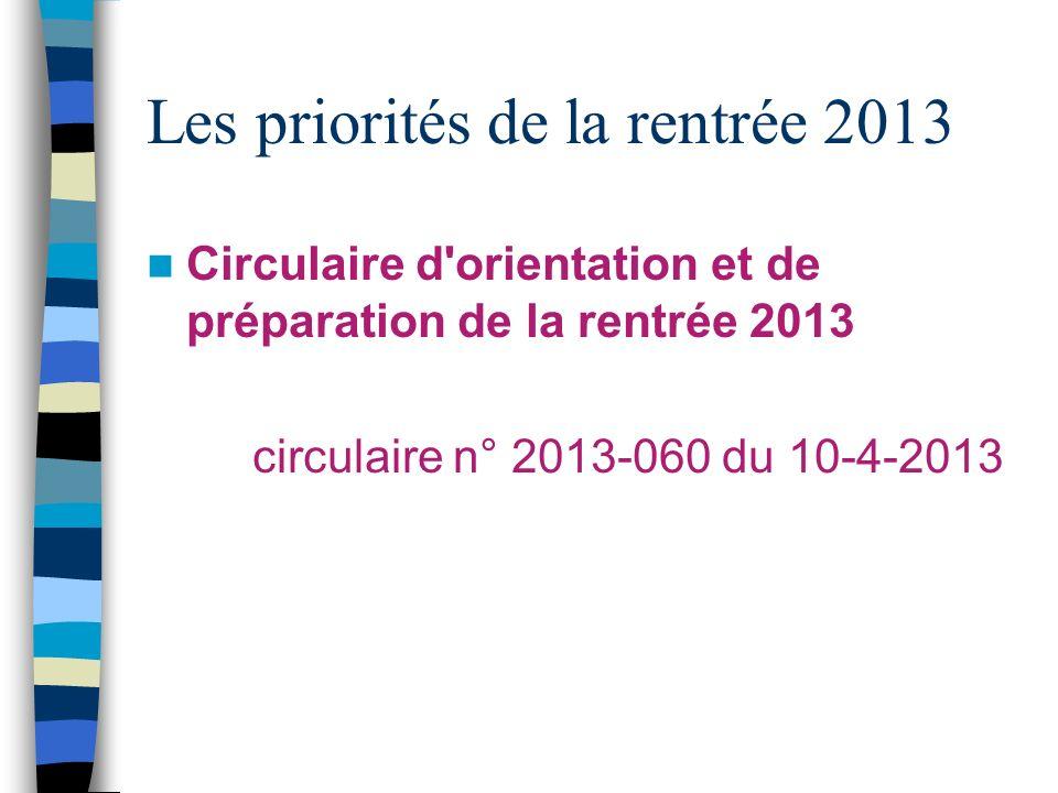 Les priorités de la rentrée 2013 Circulaire d'orientation et de préparation de la rentrée 2013 circulaire n° 2013-060 du 10-4-2013