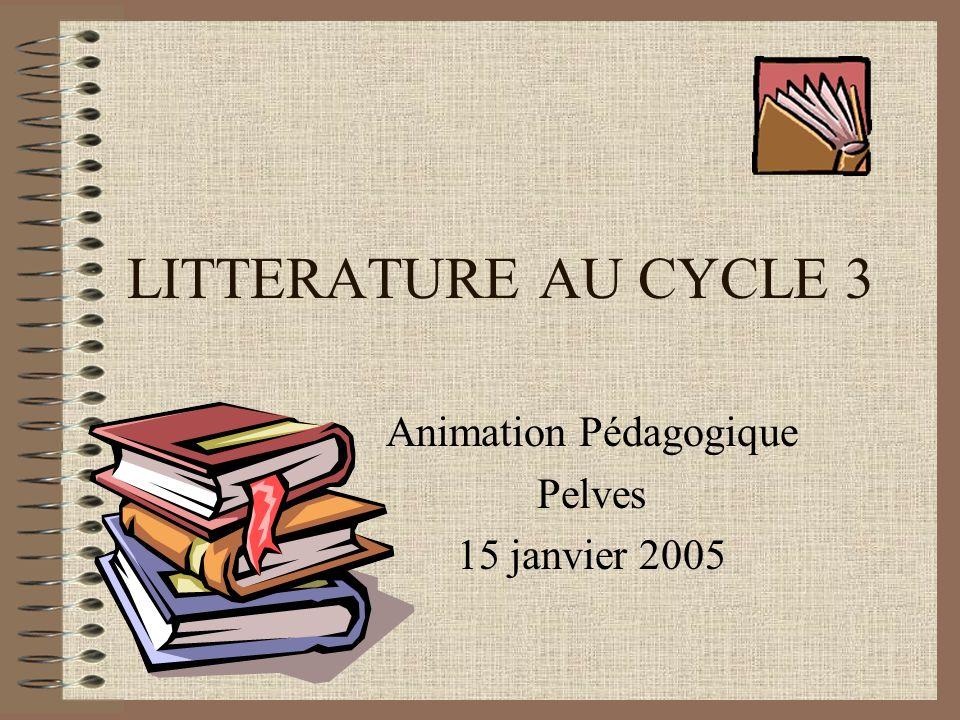 LITTERATURE AU CYCLE 3 Animation Pédagogique Pelves 15 janvier 2005