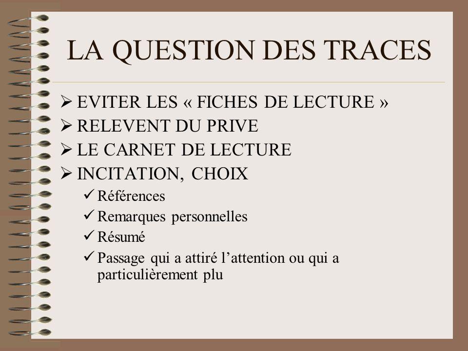 LA QUESTION DES TRACES EVITER LES « FICHES DE LECTURE » RELEVENT DU PRIVE LE CARNET DE LECTURE INCITATION, CHOIX Références Remarques personnelles Rés