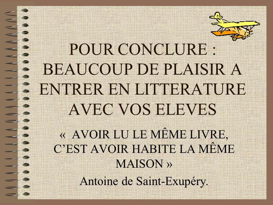 POUR CONCLURE : BEAUCOUP DE PLAISIR A ENTRER EN LITTERATURE AVEC VOS ELEVES « AVOIR LU LE MÊME LIVRE, CEST AVOIR HABITE LA MÊME MAISON » Antoine de Sa