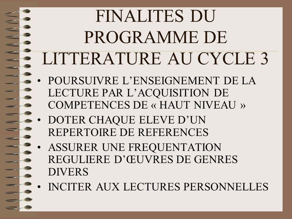 FINALITES DU PROGRAMME DE LITTERATURE AU CYCLE 3 POURSUIVRE LENSEIGNEMENT DE LA LECTURE PAR LACQUISITION DE COMPETENCES DE « HAUT NIVEAU » DOTER CHAQU