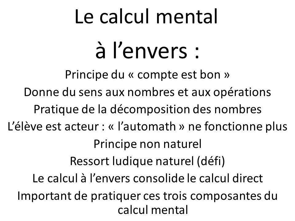 Le calcul mental à lenvers : Principe du « compte est bon » Donne du sens aux nombres et aux opérations Pratique de la décomposition des nombres Lélèv