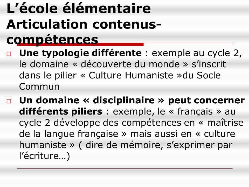 Lécole élémentaire Articulation contenus- compétences Une typologie différente : exemple au cycle 2, le domaine « découverte du monde » sinscrit dans