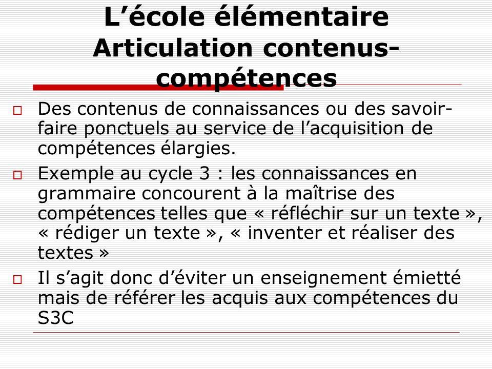 Lécole élémentaire Articulation contenus- compétences Des contenus de connaissances ou des savoir- faire ponctuels au service de lacquisition de compé