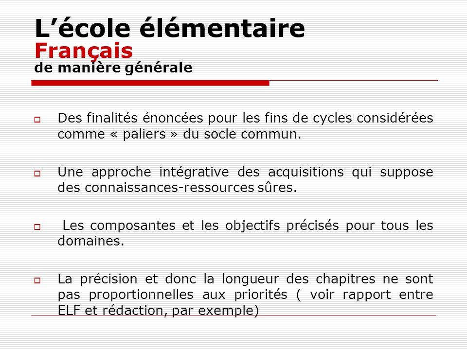 Lécole élémentaire Français de manière générale Des finalités énoncées pour les fins de cycles considérées comme « paliers » du socle commun. Une appr