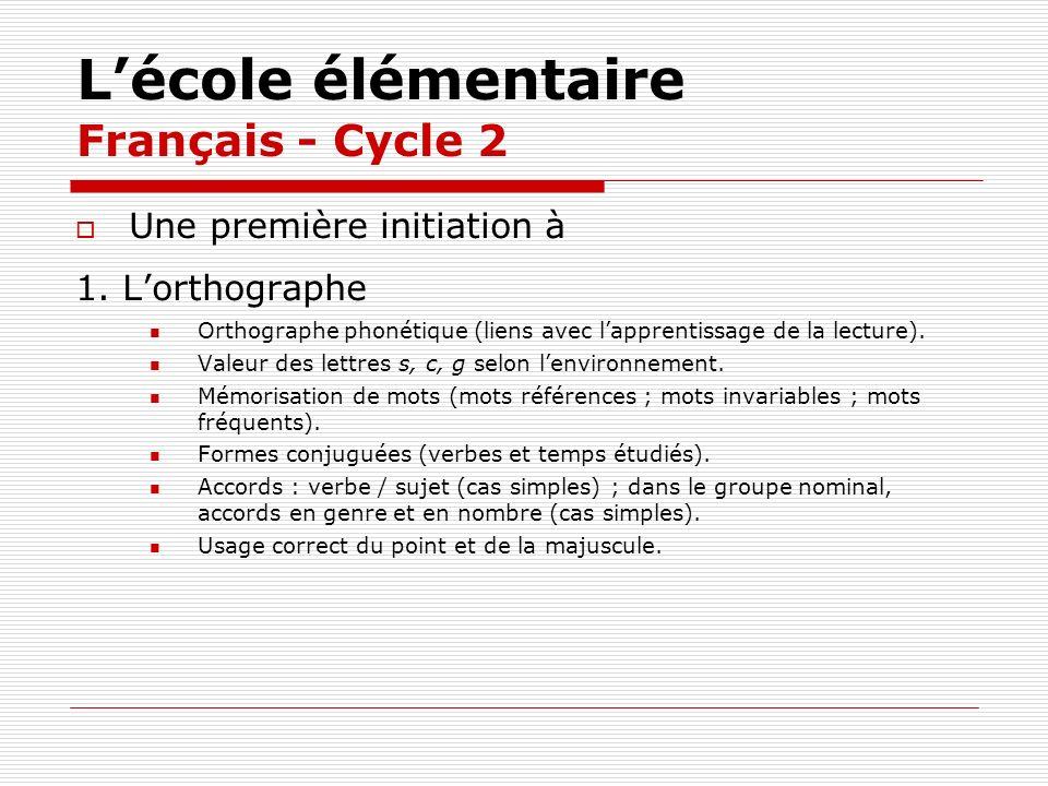Lécole élémentaire Français - Cycle 2 Une première initiation à 1. Lorthographe Orthographe phonétique (liens avec lapprentissage de la lecture). Vale