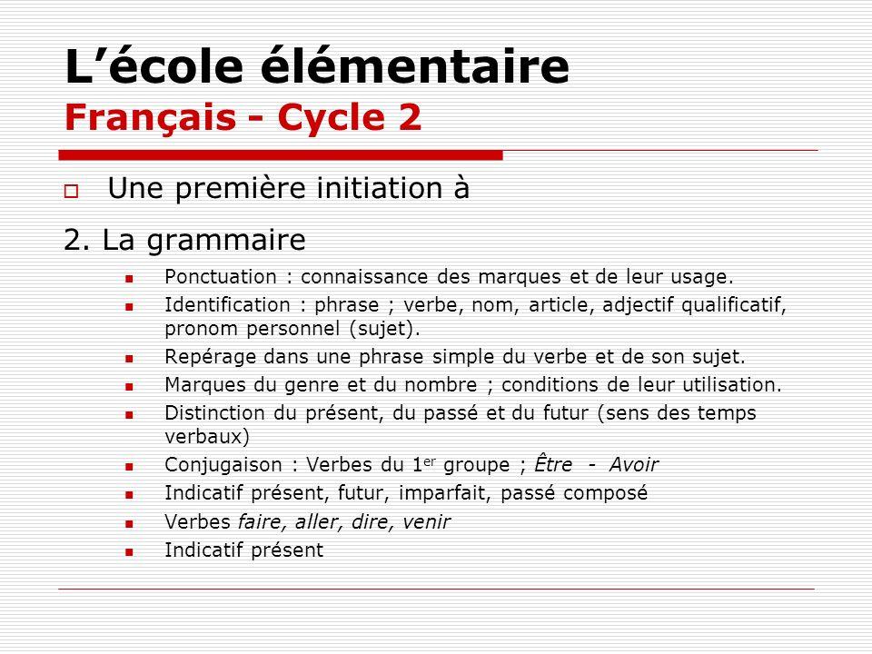 Lécole élémentaire Français - Cycle 2 Une première initiation à 2. La grammaire Ponctuation : connaissance des marques et de leur usage. Identificatio
