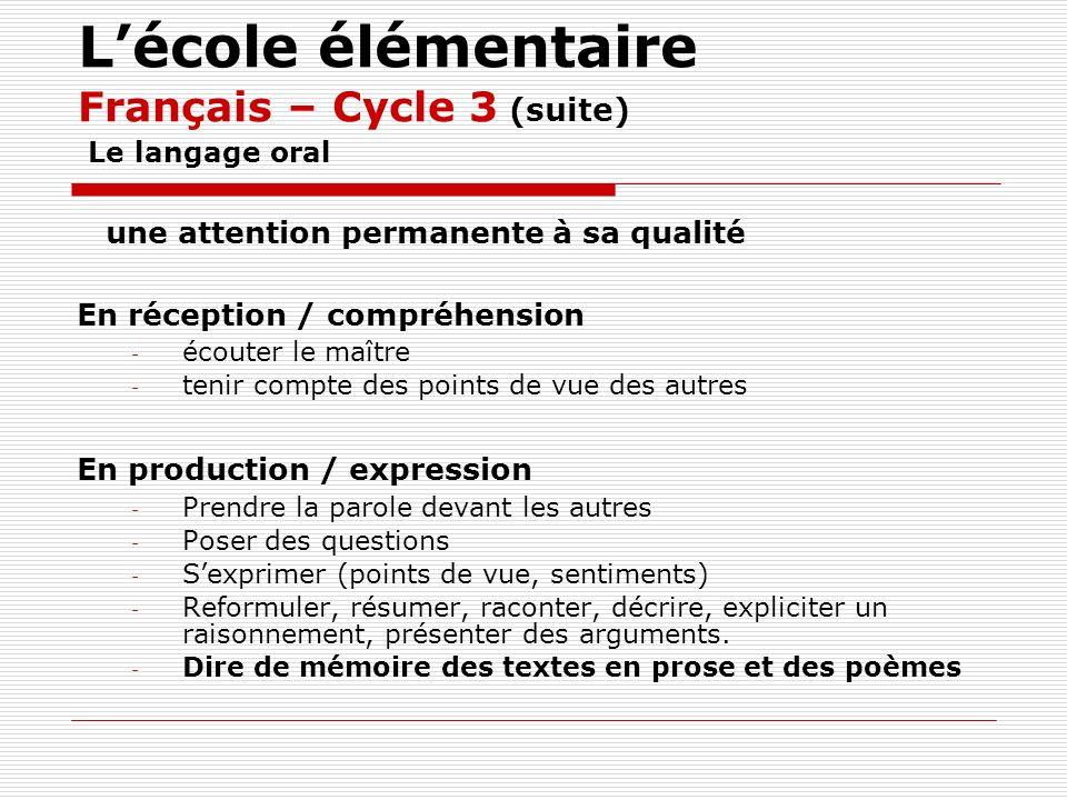Lécole élémentaire Français – Cycle 3 (suite) Le langage oral une attention permanente à sa qualité En réception / compréhension - écouter le maître -
