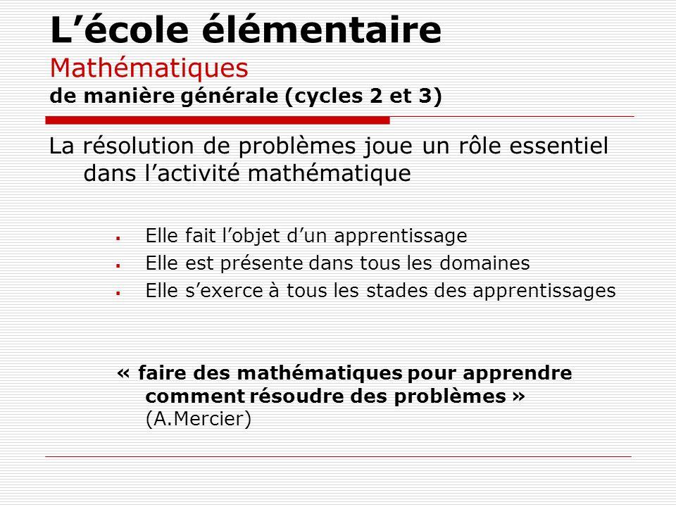 Lécole élémentaire Mathématiques de manière générale (cycles 2 et 3) La résolution de problèmes joue un rôle essentiel dans lactivité mathématique Ell