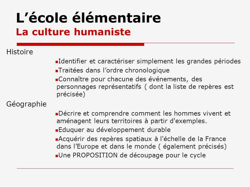 Lécole élémentaire La culture humaniste Histoire Identifier et caractériser simplement les grandes périodes Traitées dans lordre chronologique Connaît