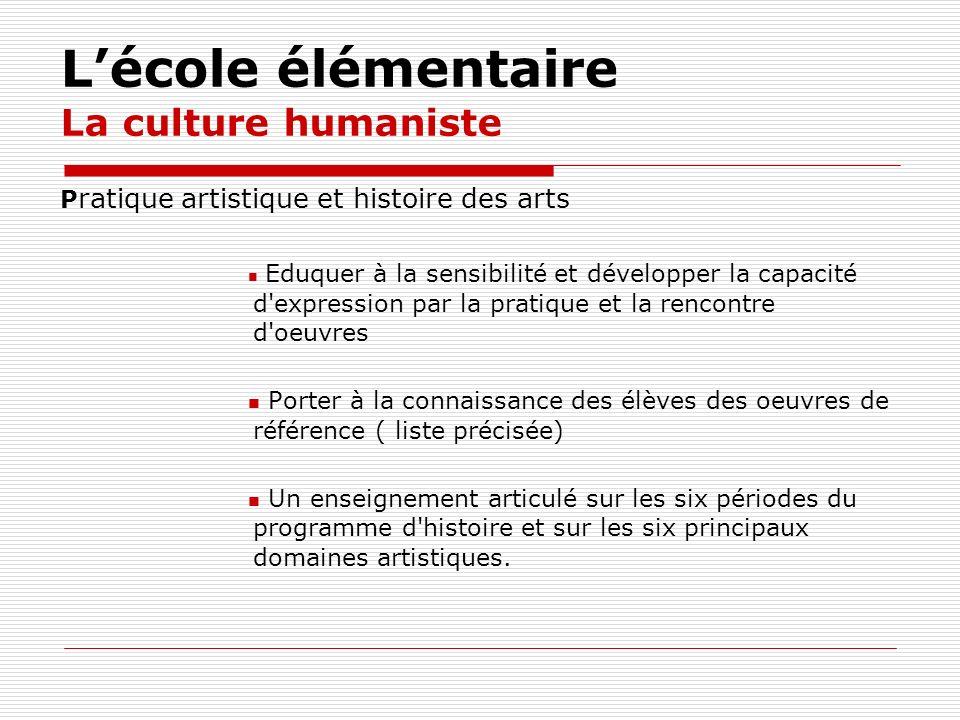 Lécole élémentaire La culture humaniste P ratique artistique et histoire des arts Eduquer à la sensibilité et développer la capacité d'expression par