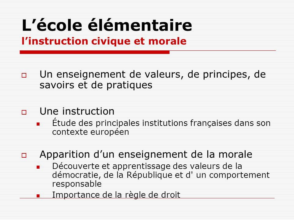 Lécole élémentaire linstruction civique et morale Un enseignement de valeurs, de principes, de savoirs et de pratiques Une instruction Étude des princ