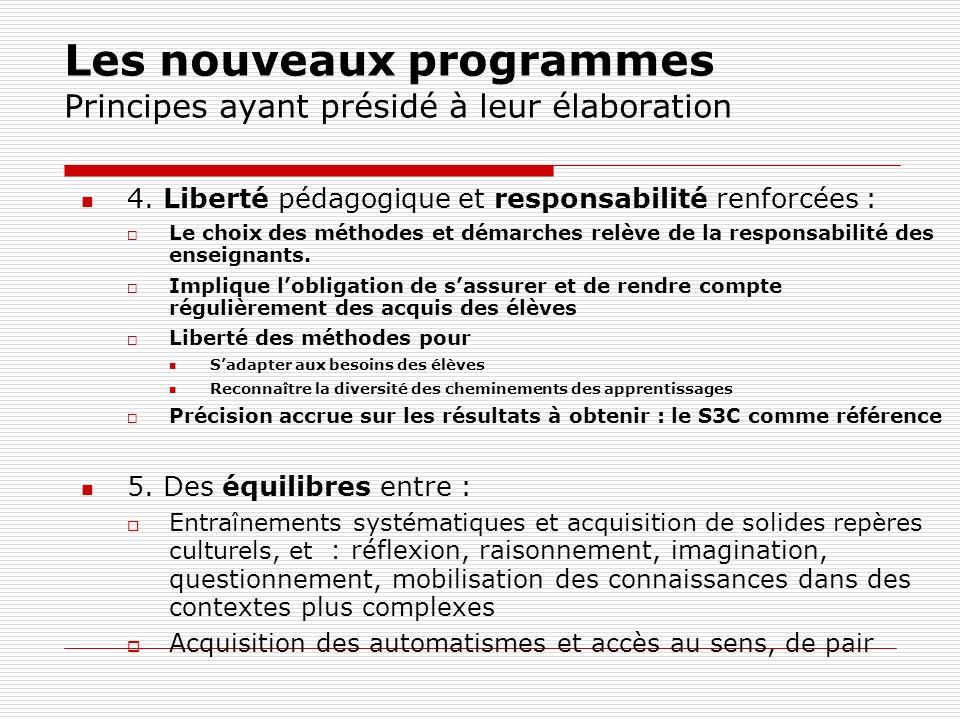 Les nouveaux programmes Principes ayant présidé à leur élaboration 4. Liberté pédagogique et responsabilité renforcées : Le choix des méthodes et déma