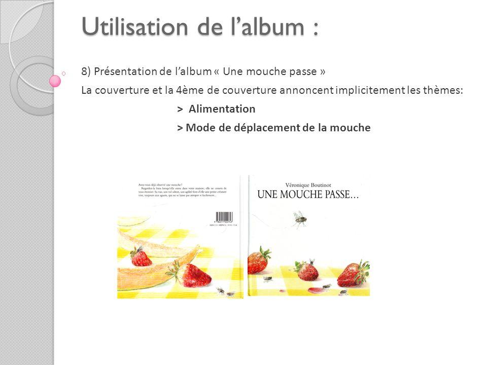 Utilisation de lalbum : 8) Présentation de lalbum « Une mouche passe » La couverture et la 4ème de couverture annoncent implicitement les thèmes: > Al