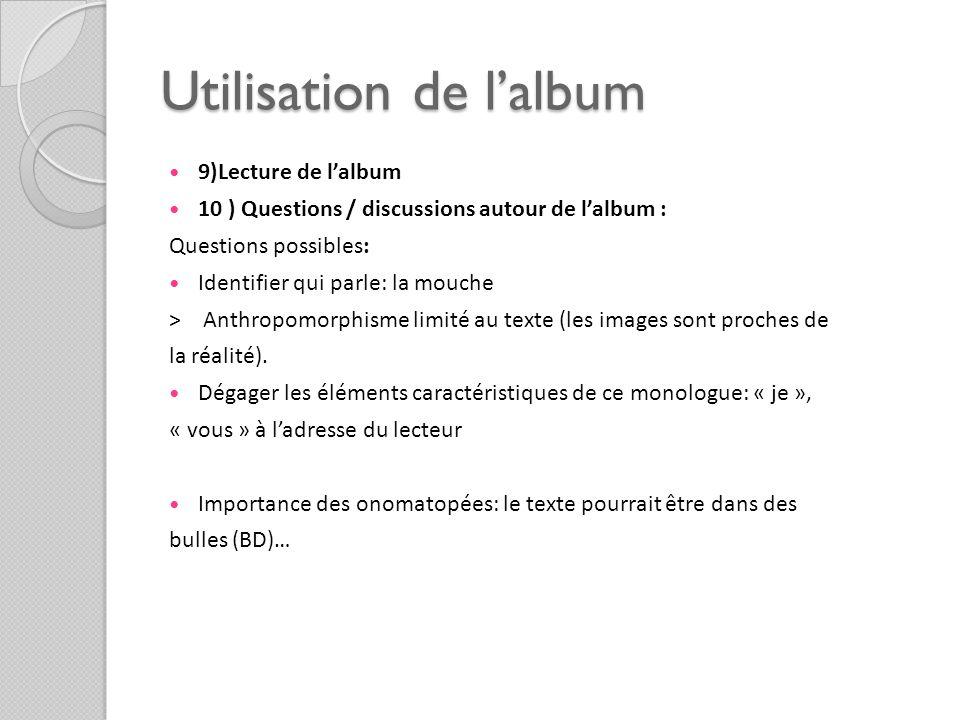 Utilisation de lalbum 9)Lecture de lalbum 10 ) Questions / discussions autour de lalbum : Questions possibles: Identifier qui parle: la mouche > Anthr