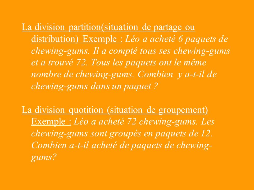 c. La division : léquivalence de deux gestes mentaux fondamentaux Représentation du problème : 2 gestes mentaux : partage et groupement. Procédure de