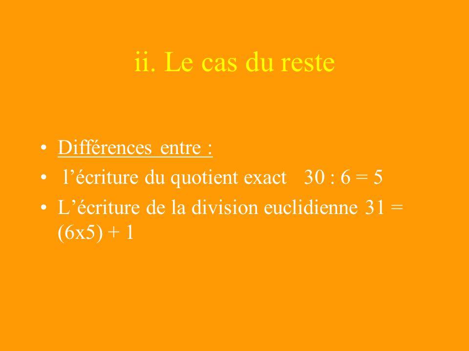 Les particularités de la mise en œuvre i- Aborder les situations de division groupement avec un problème pour lequel le geste mental de groupements (e