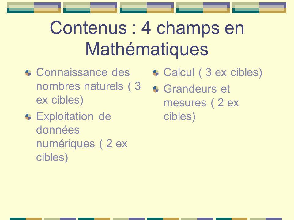 Contenus : 4 champs en Mathématiques Connaissance des nombres naturels ( 3 ex cibles) Exploitation de données numériques ( 2 ex cibles) Calcul ( 3 ex cibles) Grandeurs et mesures ( 2 ex cibles)