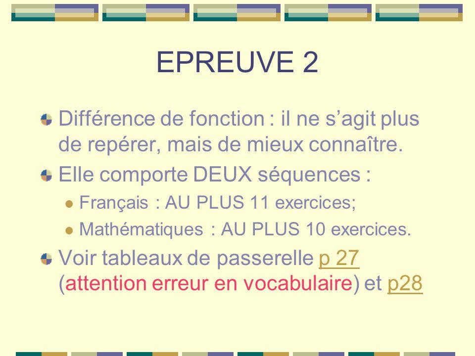 EPREUVE 2 Différence de fonction : il ne sagit plus de repérer, mais de mieux connaître. Elle comporte DEUX séquences : Français : AU PLUS 11 exercice