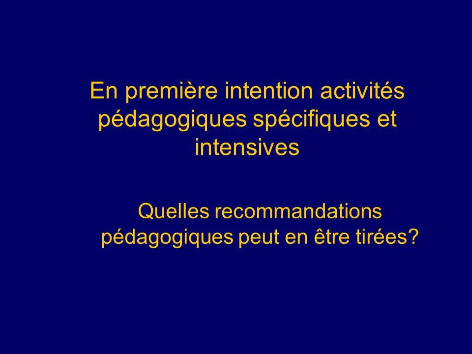 En première intention activités pédagogiques spécifiques et intensives Quelles recommandations pédagogiques peut en être tirées?