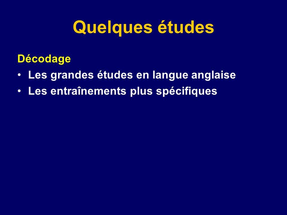 Quelques études Décodage Les grandes études en langue anglaise Les entraînements plus spécifiques