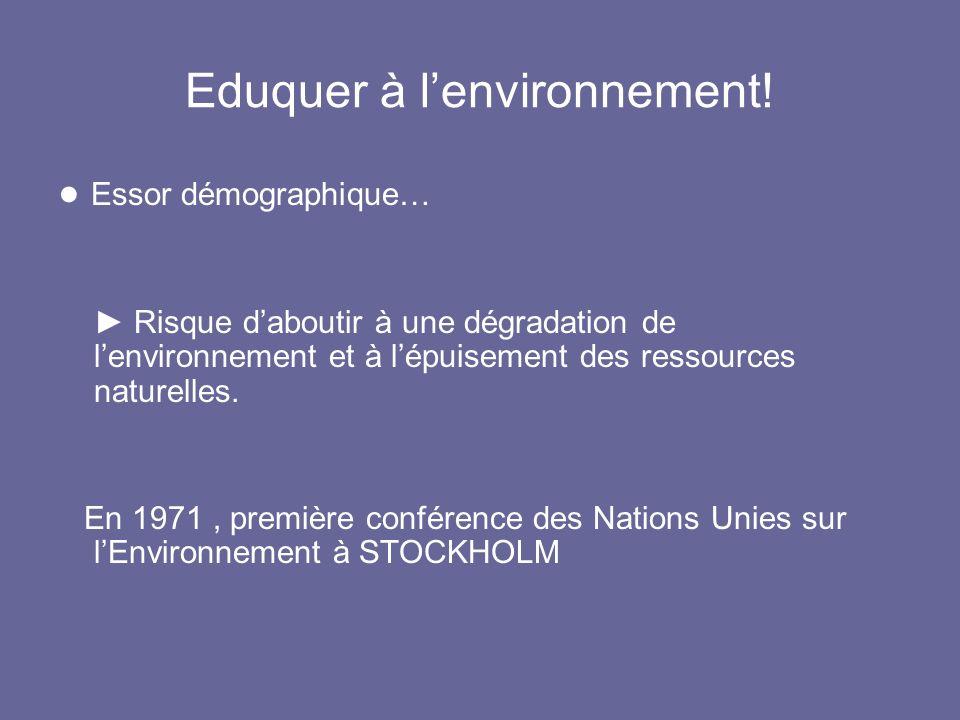 Eduquer à lenvironnement! Essor démographique… Risque daboutir à une dégradation de lenvironnement et à lépuisement des ressources naturelles. En 1971