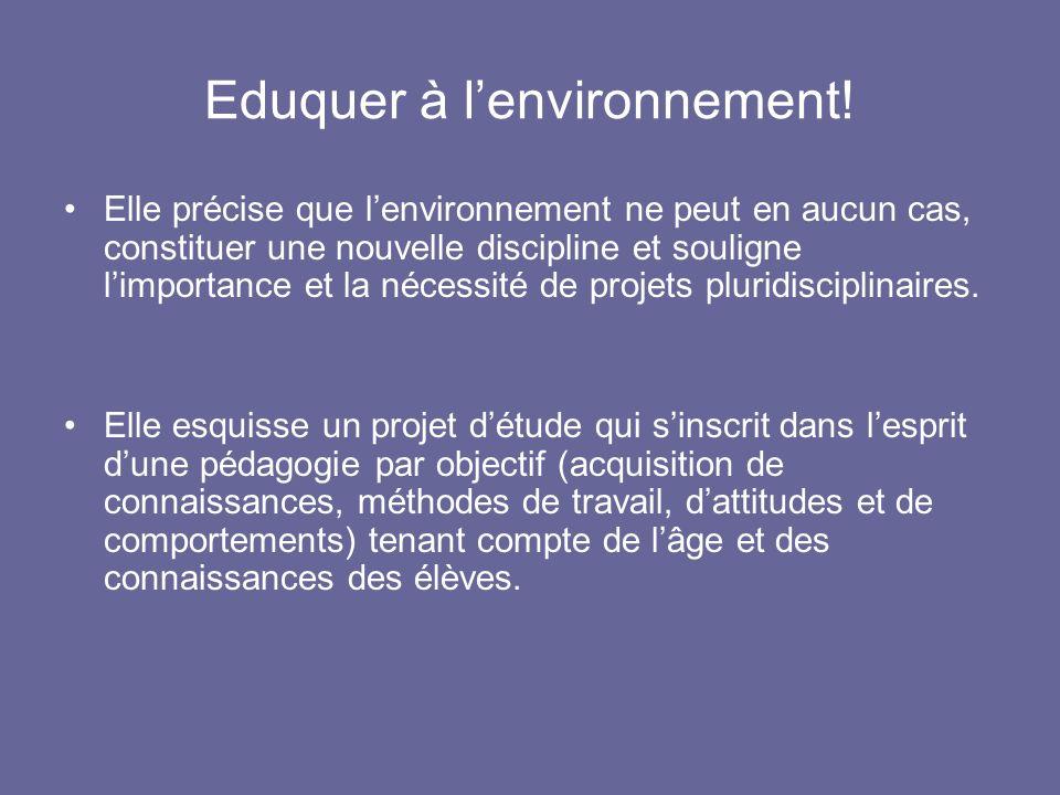 Eduquer à lenvironnement! Elle précise que lenvironnement ne peut en aucun cas, constituer une nouvelle discipline et souligne limportance et la néces