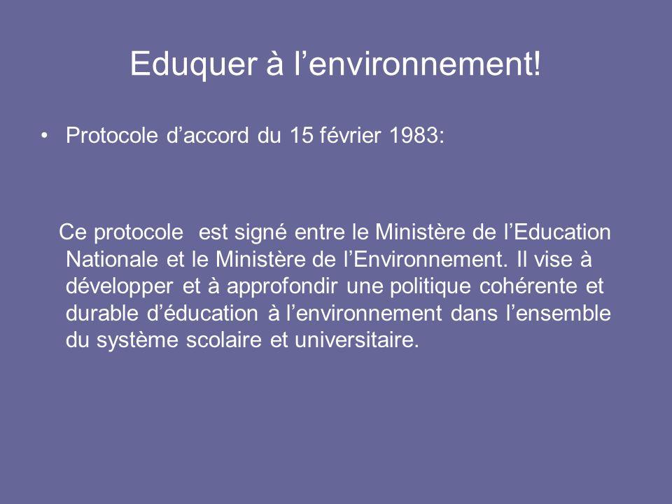 Eduquer à lenvironnement! Protocole daccord du 15 février 1983: Ce protocole est signé entre le Ministère de lEducation Nationale et le Ministère de l