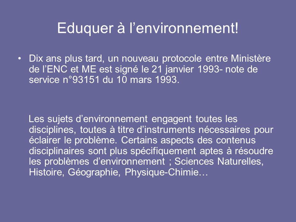 Eduquer à lenvironnement! Dix ans plus tard, un nouveau protocole entre Ministère de lENC et ME est signé le 21 janvier 1993- note de service n°93151