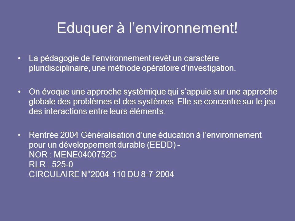 Eduquer à lenvironnement! La pédagogie de lenvironnement revêt un caractère pluridisciplinaire, une méthode opératoire dinvestigation. On évoque une a