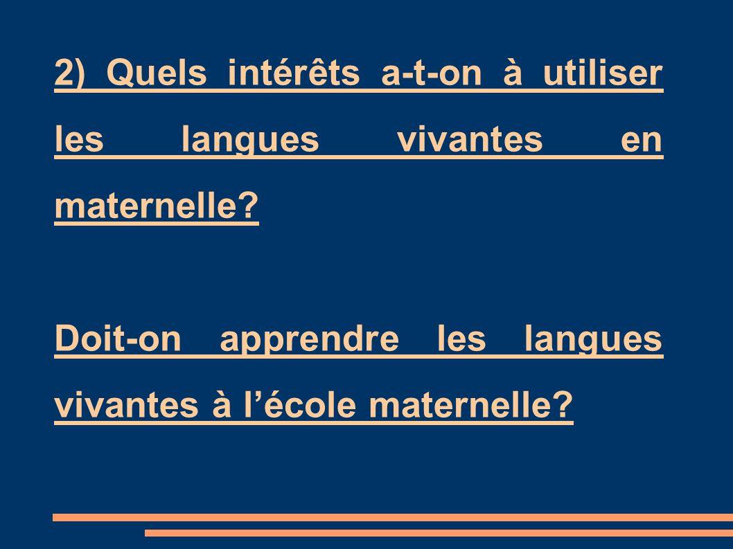 2) Quels intérêts a-t-on à utiliser les langues vivantes en maternelle? Doit-on apprendre les langues vivantes à lécole maternelle?