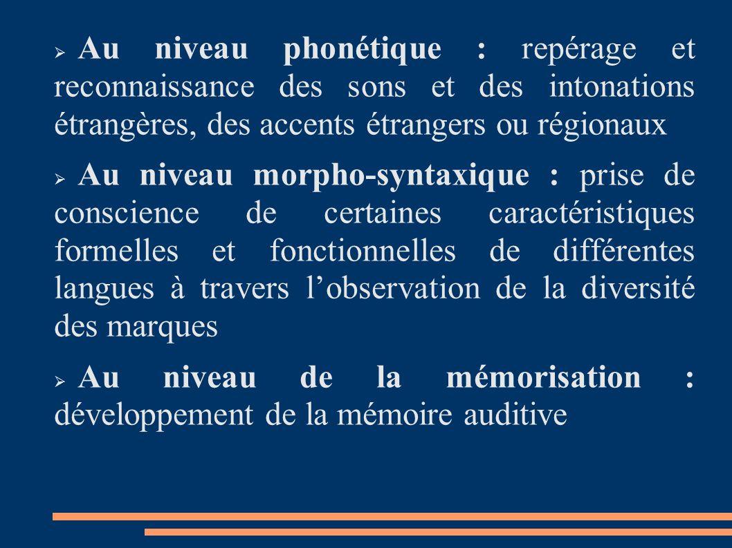 Au niveau phonétique : repérage et reconnaissance des sons et des intonations étrangères, des accents étrangers ou régionaux Au niveau morpho-syntaxiq
