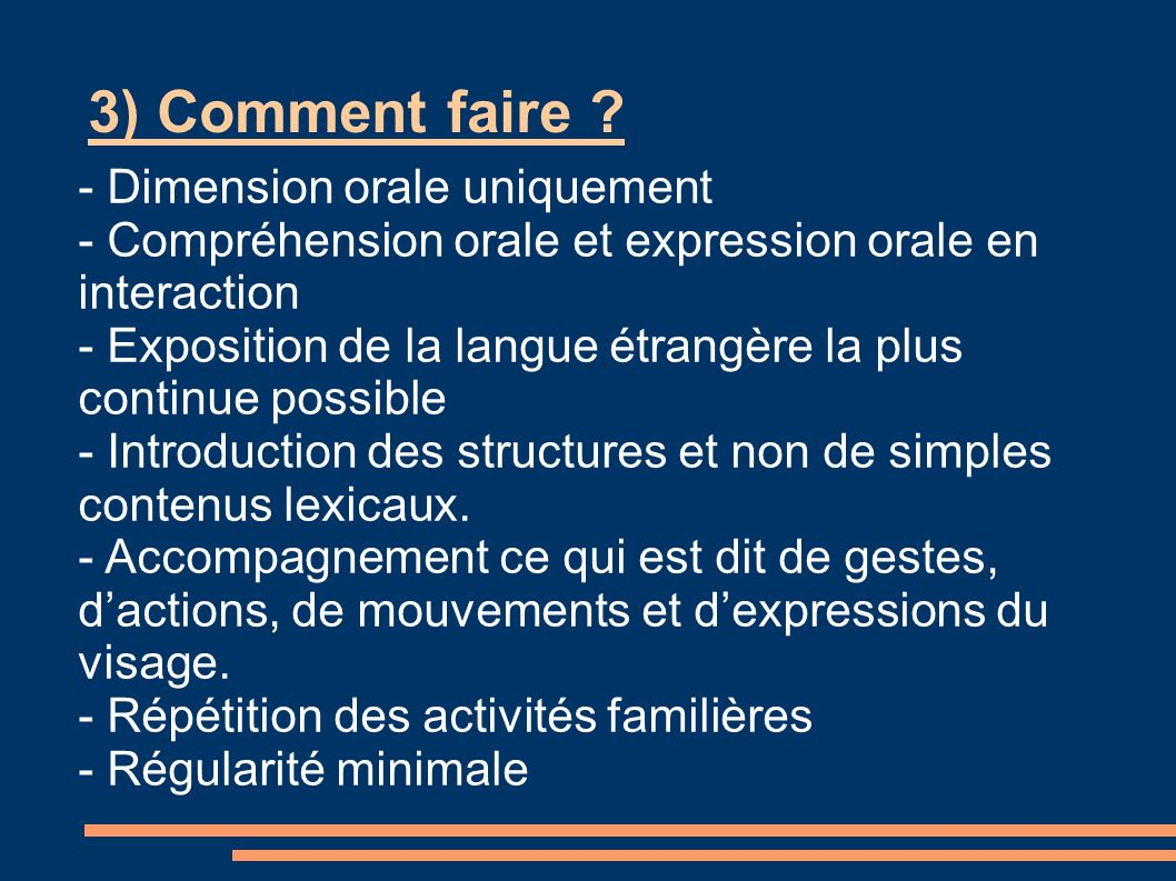 3) Comment faire ? - Dimension orale uniquement - Compréhension orale et expression orale en interaction - Exposition de la langue étrangère la plus c
