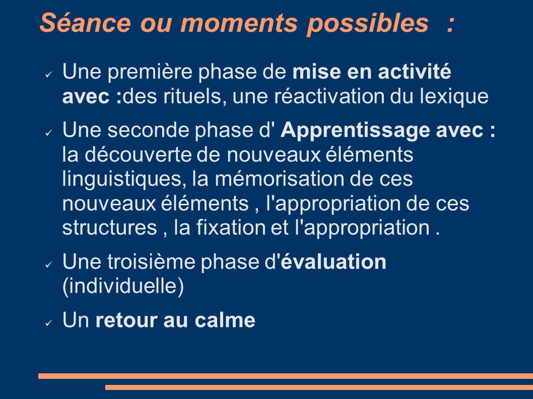 Séance ou moments possibles : Une première phase de mise en activité avec :des rituels, une réactivation du lexique Une seconde phase d' Apprentissage