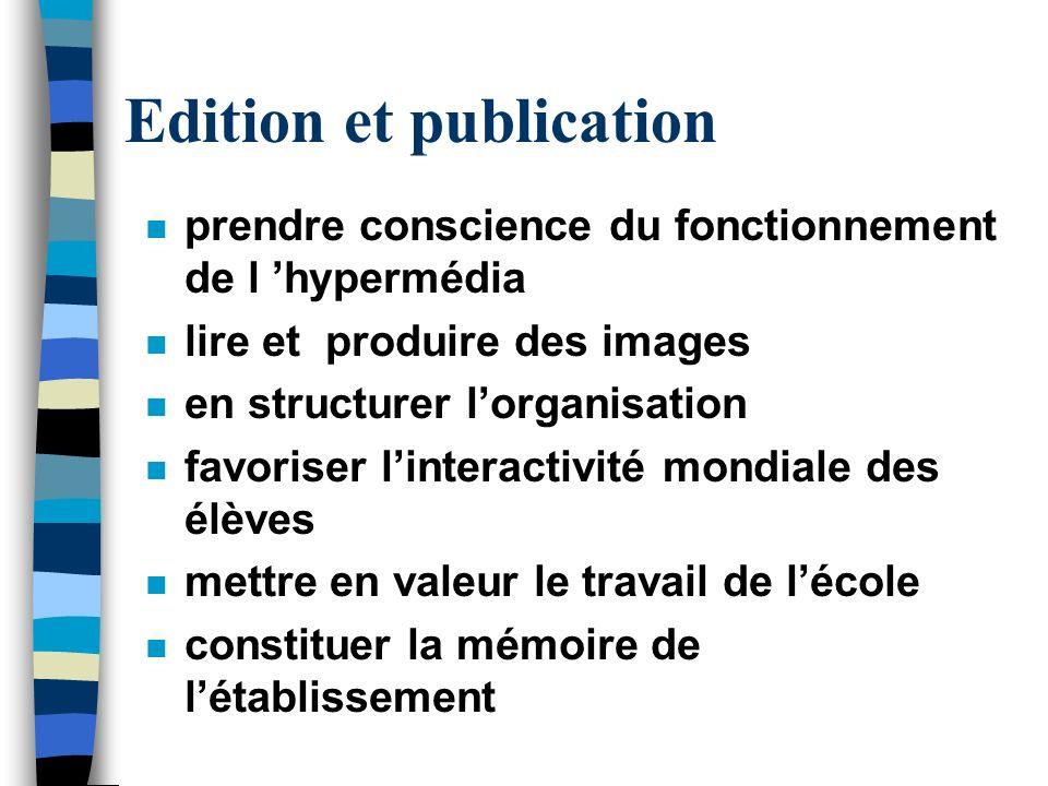 Edition et publication n prendre conscience du fonctionnement de l hypermédia n lire et produire des images n en structurer lorganisation n favoriser