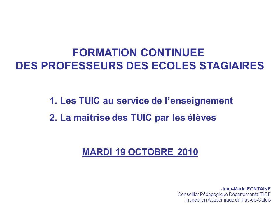 FORMATION CONTINUEE DES PROFESSEURS DES ECOLES STAGIAIRES 1.Les TUIC au service de lenseignement 2.La maîtrise des TUIC par les élèves MARDI 19 OCTOBR
