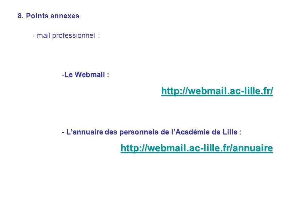 8. Points annexes - mail professionnel : -Le Webmail : http://webmail.ac-lille.fr/ Lannuaire des personnels de lAcadémie de Lille : - Lannuaire des pe