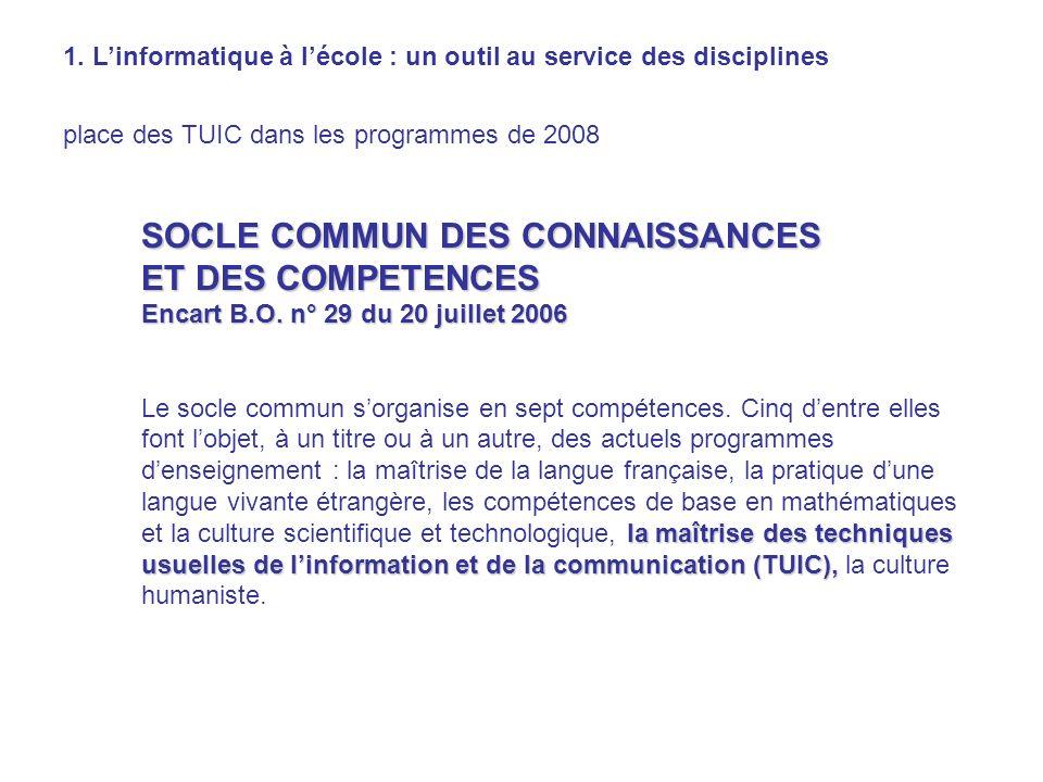 1. Linformatique à lécole : un outil au service des disciplines place des TUIC dans les programmes de 2008 SOCLE COMMUN DES CONNAISSANCES ET DES COMPE
